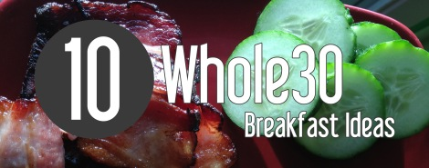 10 Whole30 Breakfast Ideas from Hunt&Gather