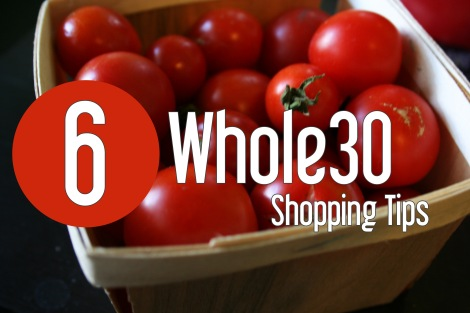 6 Whole30 Shopping Tips